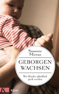 """""""Geborgen wachsen"""" von Susanne Mierau, (c) Kösel"""
